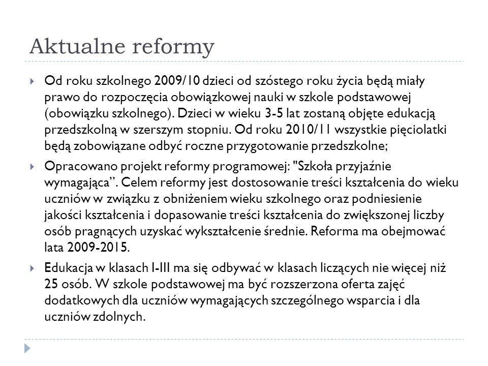 Aktualne reformy Od roku szkolnego 2009/10 dzieci od szóstego roku życia będą miały prawo do rozpoczęcia obowiązkowej nauki w szkole podstawowej (obow