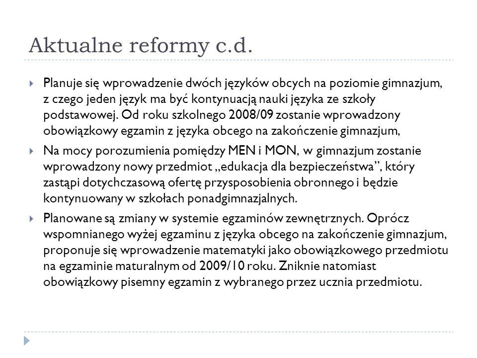 Aktualne reformy c.d. Planuje się wprowadzenie dwóch języków obcych na poziomie gimnazjum, z czego jeden język ma być kontynuacją nauki języka ze szko
