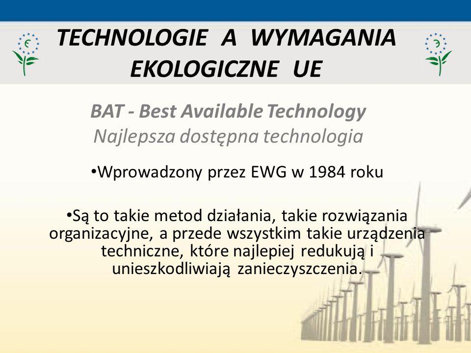 TECHNOLOGIE A WYMAGANIA EKOLOGICZNE UE Wprowadzony przez EWG w 1984 roku Są to takie metod działania, takie rozwiązania organizacyjne, a przede wszyst