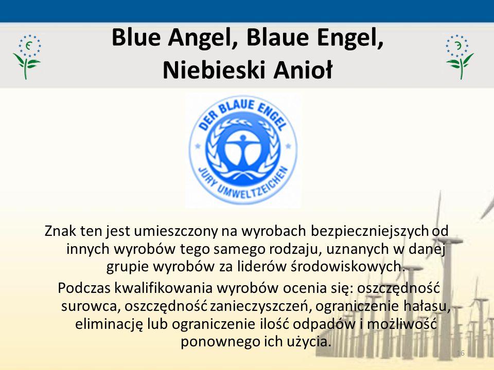 16 Blue Angel, Blaue Engel, Niebieski Anioł Znak ten jest umieszczony na wyrobach bezpieczniejszych od innych wyrobów tego samego rodzaju, uznanych w