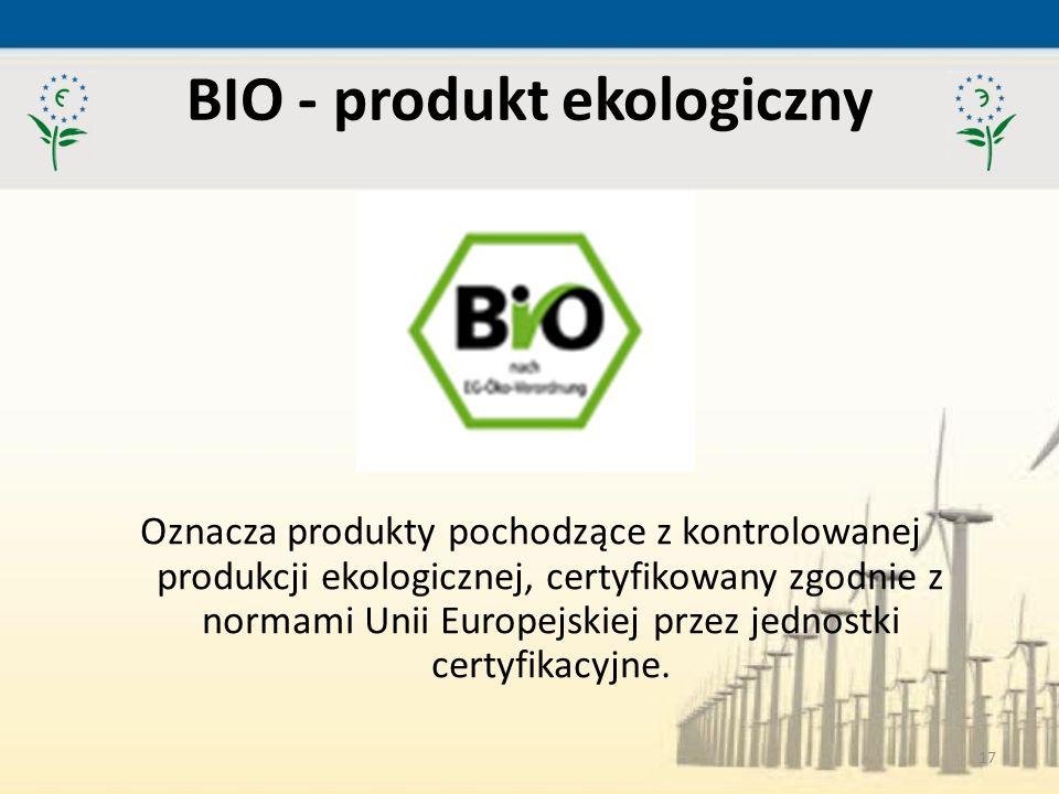 17 BIO - produkt ekologiczny Oznacza produkty pochodzące z kontrolowanej produkcji ekologicznej, certyfikowany zgodnie z normami Unii Europejskiej prz