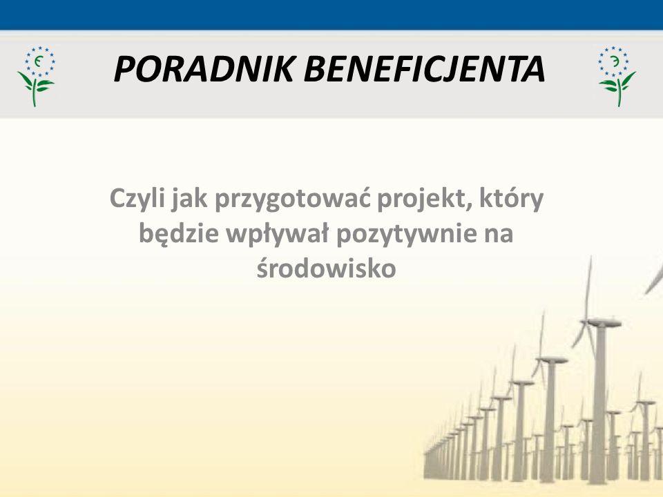 PORADNIK BENEFICJENTA Czyli jak przygotować projekt, który będzie wpływał pozytywnie na środowisko