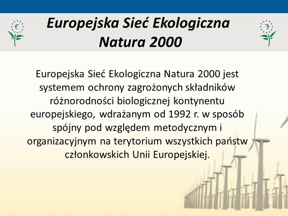 49 Europejska Sieć Ekologiczna Natura 2000 Europejska Sieć Ekologiczna Natura 2000 jest systemem ochrony zagrożonych składników różnorodności biologic