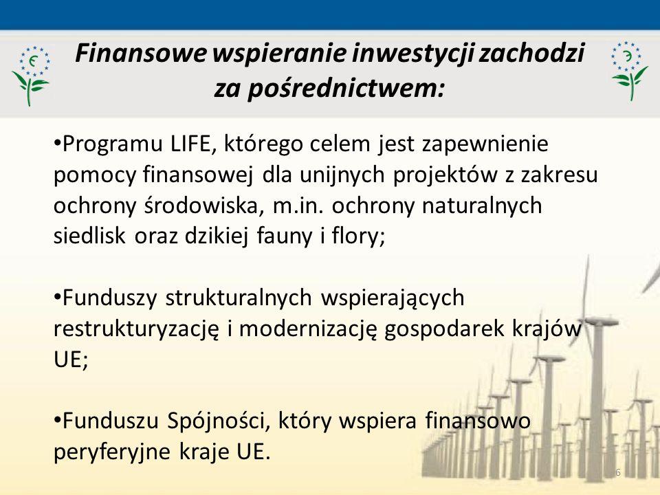6 Finansowe wspieranie inwestycji zachodzi za pośrednictwem: Programu LIFE, którego celem jest zapewnienie pomocy finansowej dla unijnych projektów z