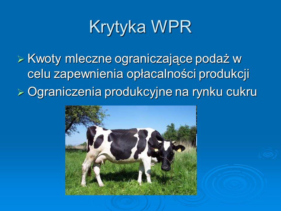 Krytyka WPR Kwoty mleczne ograniczające podaż w celu zapewnienia opłacalności produkcji Kwoty mleczne ograniczające podaż w celu zapewnienia opłacalno