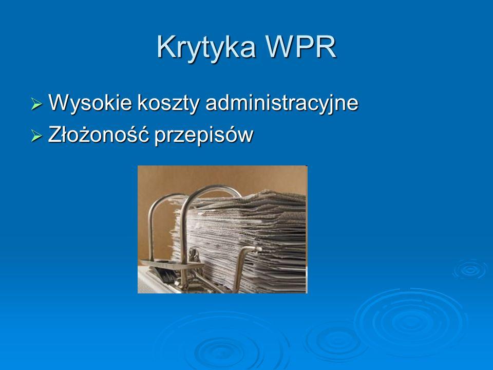 Krytyka WPR Wysokie koszty administracyjne Wysokie koszty administracyjne Złożoność przepisów Złożoność przepisów