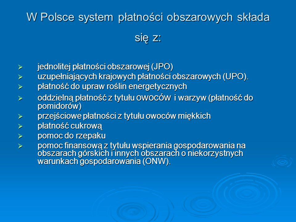 W Polsce system płatności obszarowych składa się z: jednolitej płatności obszarowej (JPO) jednolitej płatności obszarowej (JPO) uzupełniających krajow