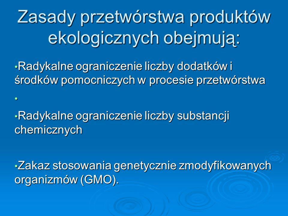 Zasady przetwórstwa produktów ekologicznych obejmują: Radykalne ograniczenie liczby dodatków i środków pomocniczych w procesie przetwórstwa Radykalne