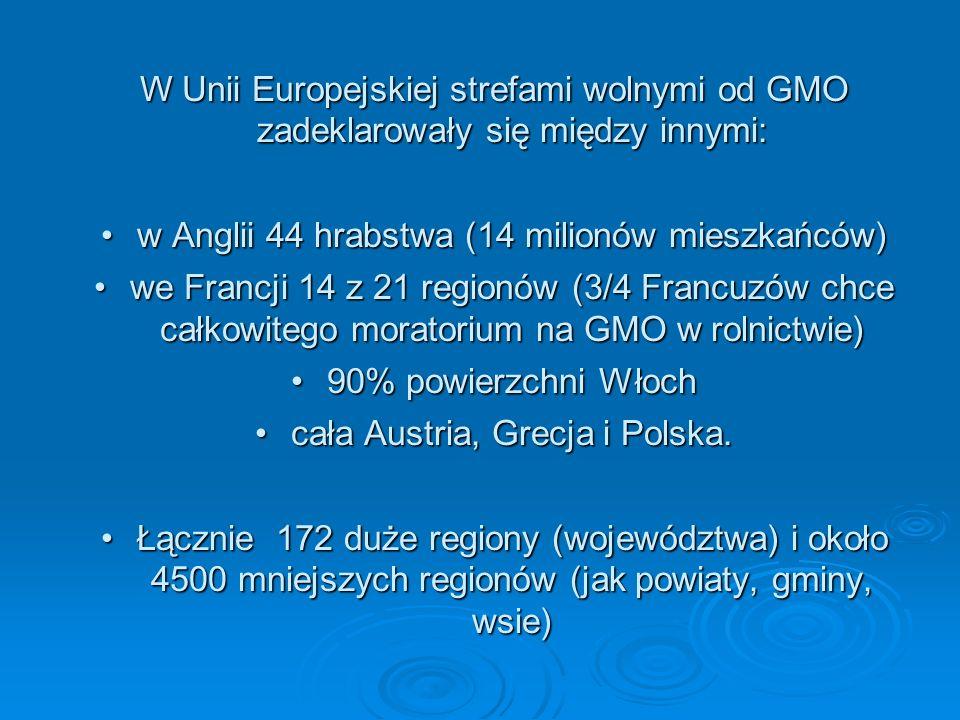 W Unii Europejskiej strefami wolnymi od GMO zadeklarowały się między innymi: w Anglii 44 hrabstwa (14 milionów mieszkańców)w Anglii 44 hrabstwa (14 mi