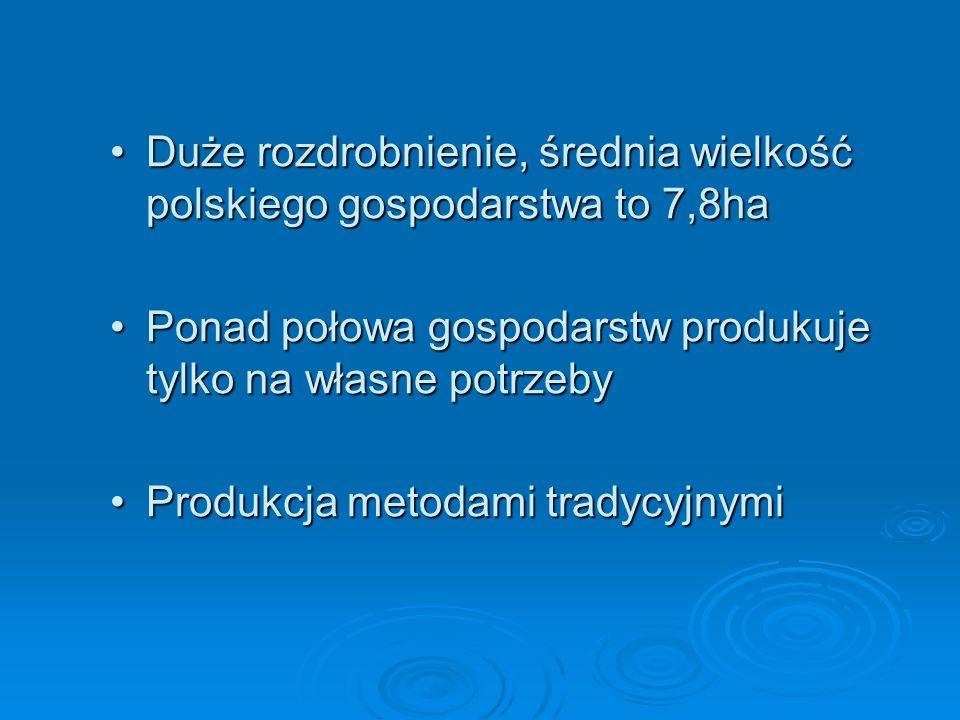 Duże rozdrobnienie, średnia wielkość polskiego gospodarstwa to 7,8haDuże rozdrobnienie, średnia wielkość polskiego gospodarstwa to 7,8ha Ponad połowa