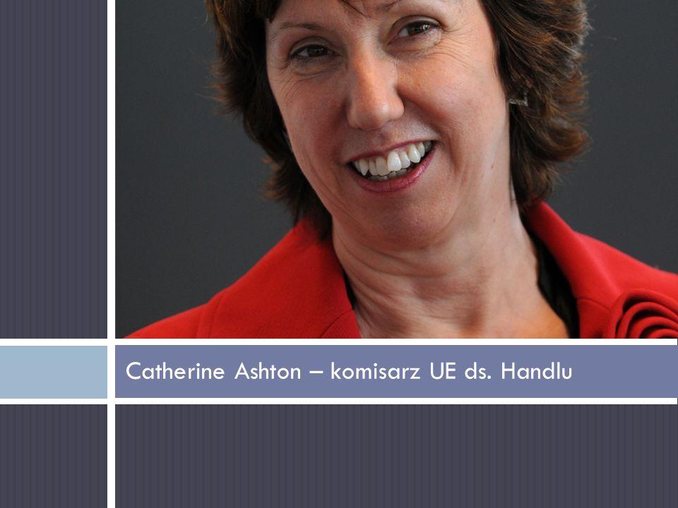 Catherine Ashton – komisarz UE ds. Handlu