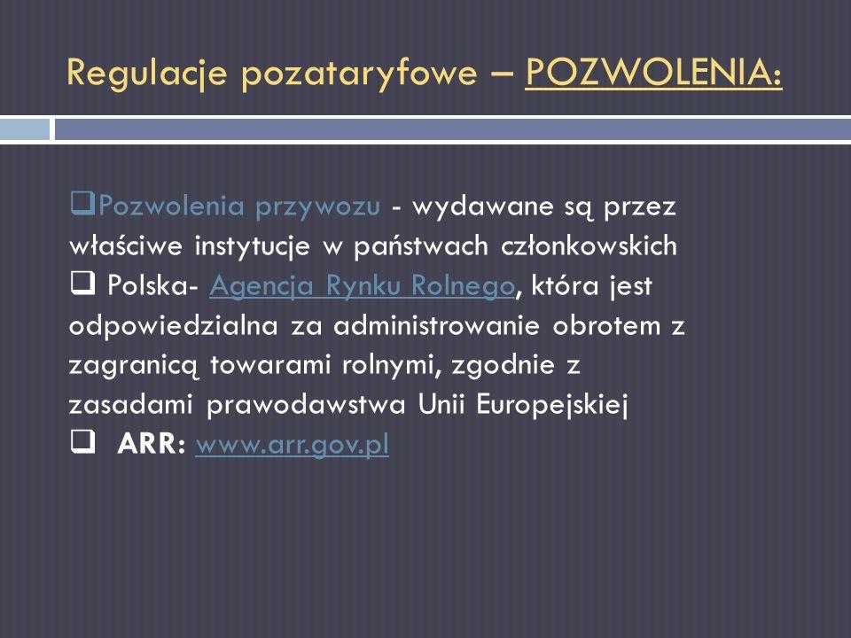 Regulacje pozataryfowe – POZWOLENIA: Pozwolenia przywozu - wydawane są przez właściwe instytucje w państwach członkowskich Polska- Agencja Rynku Rolne