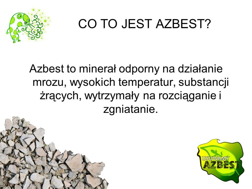 CO TO JEST AZBEST? Azbest to minerał odporny na działanie mrozu, wysokich temperatur, substancji żrących, wytrzymały na rozciąganie i zgniatanie.