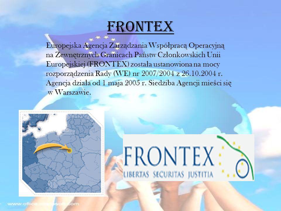 FRONTEX Europejska Agencja Zarz ą dzania Wspó ł prac ą Operacyjn ą na Zewn ę trznych Granicach Pa ń stw Cz ł onkowskich Unii Europejskiej (FRONTEX) zo