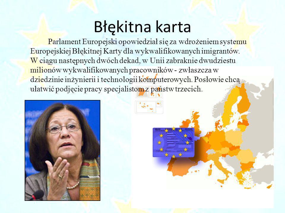 Błękitna karta Parlament Europejski opowiedział się za wdrożeniem systemu Europejskiej Błękitnej Karty dla wykwalifikowanych imigrantów. W ciągu nastę