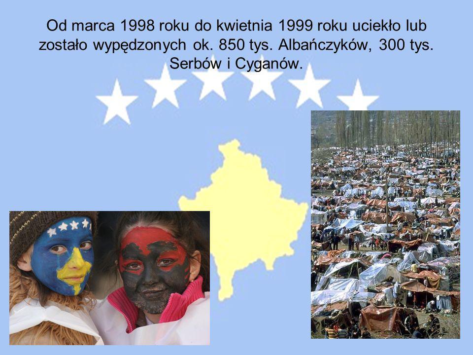 Od marca 1998 roku do kwietnia 1999 roku uciekło lub zostało wypędzonych ok. 850 tys. Albańczyków, 300 tys. Serbów i Cyganów.