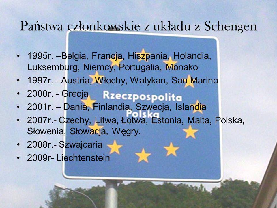 Pa ń stwa cz ł onkowskie z uk ł adu z Schengen 1995r. –Belgia, Francja, Hiszpania, Holandia, Luksemburg, Niemcy, Portugalia, Monako 1997r. –Austria, W