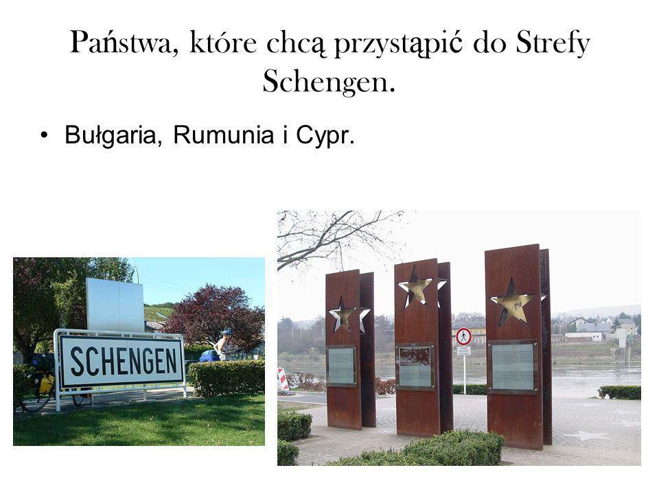 Pa ń stwa, które chc ą przyst ą pi ć do Strefy Schengen. Bułgaria, Rumunia i Cypr.