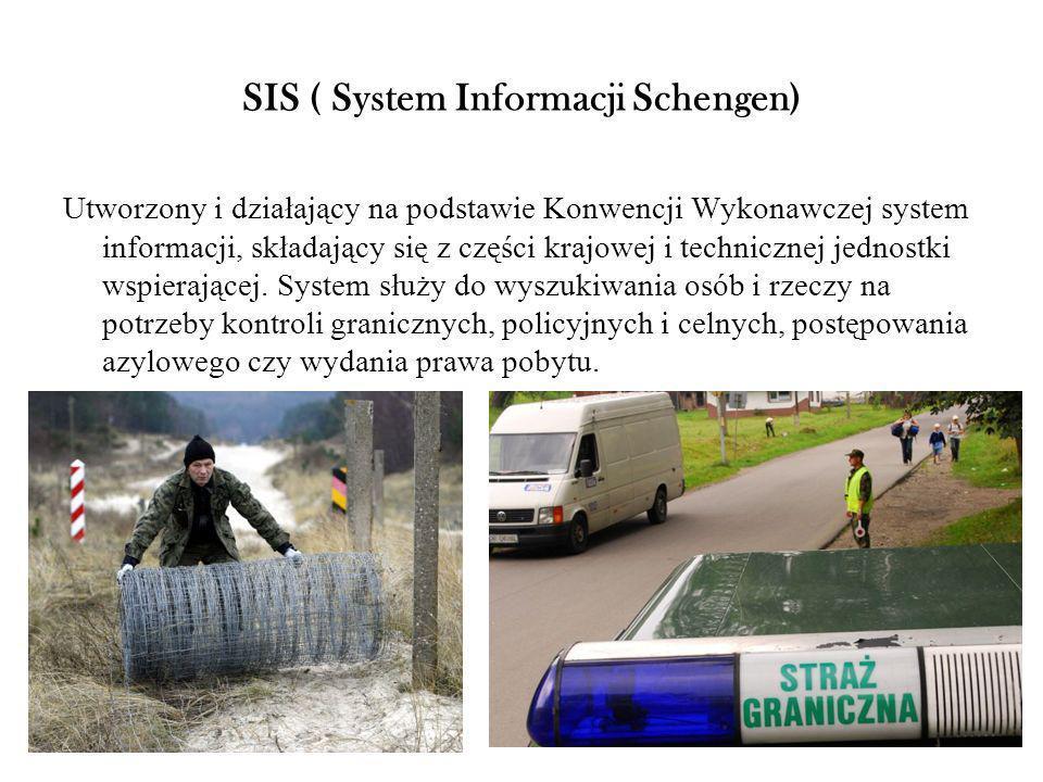 SIS ( System Informacji Schengen) Utworzony i działający na podstawie Konwencji Wykonawczej system informacji, składający się z części krajowej i tech