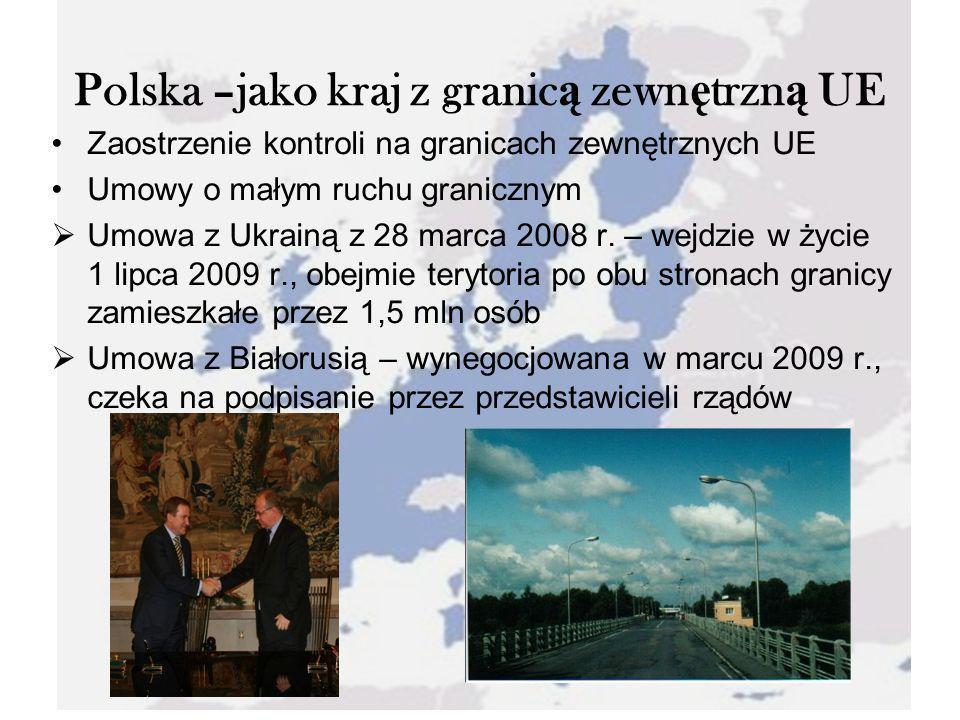 Polska –jako kraj z granic ą zewn ę trzn ą UE Zaostrzenie kontroli na granicach zewnętrznych UE Umowy o małym ruchu granicznym Umowa z Ukrainą z 28 ma
