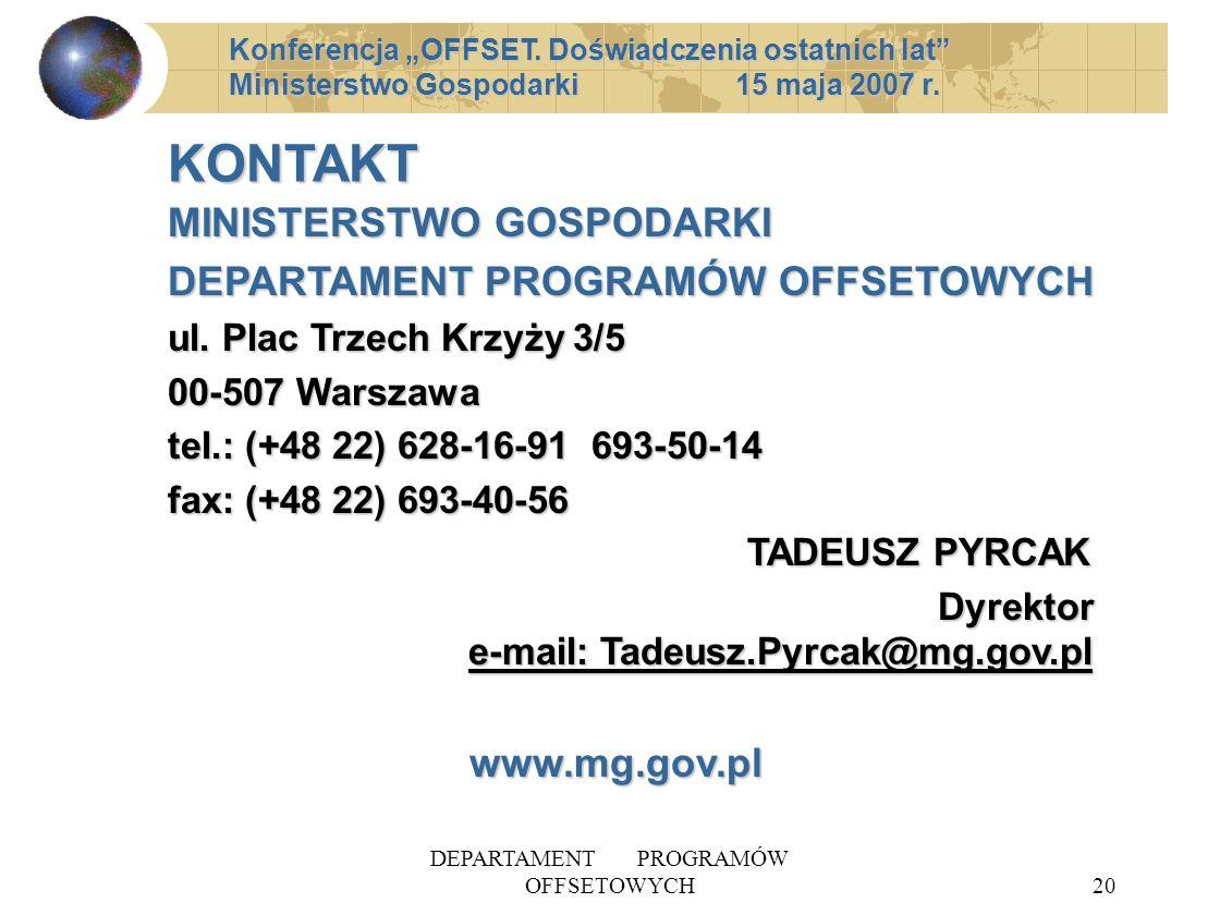 DEPARTAMENT PROGRAMÓW OFFSETOWYCH20 KONTAKT MINISTERSTWO GOSPODARKI DEPARTAMENT PROGRAMÓW OFFSETOWYCH ul. Plac Trzech Krzyży 3/5 00-507 Warszawa tel.: