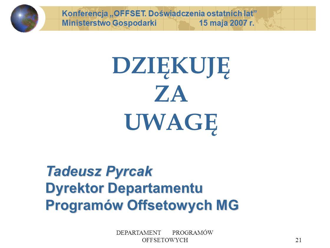 DEPARTAMENT PROGRAMÓW OFFSETOWYCH21 DZIĘKUJĘ ZA UWAGĘ Konferencja OFFSET. Doświadczenia ostatnich lat Ministerstwo Gospodarki 15 maja 2007 r. Tadeusz