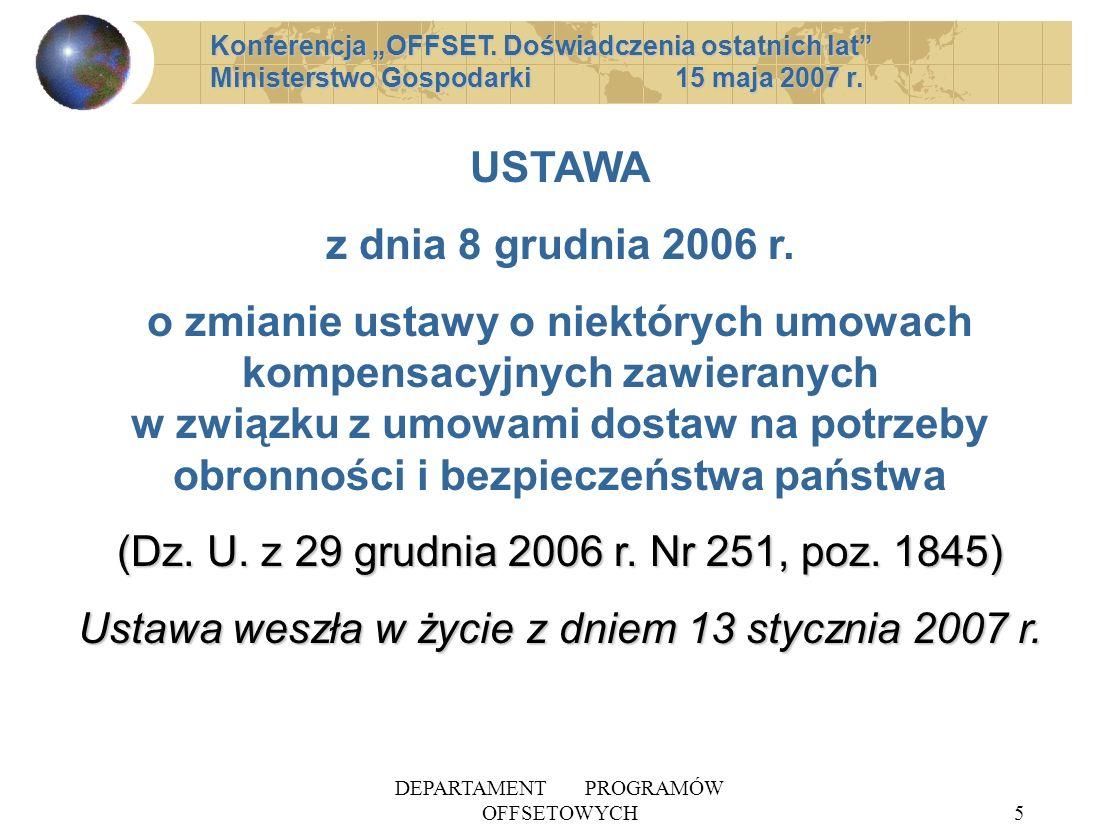 DEPARTAMENT PROGRAMÓW OFFSETOWYCH5 USTAWA z dnia 8 grudnia 2006 r. o zmianie ustawy o niektórych umowach kompensacyjnych zawieranych w związku z umowa