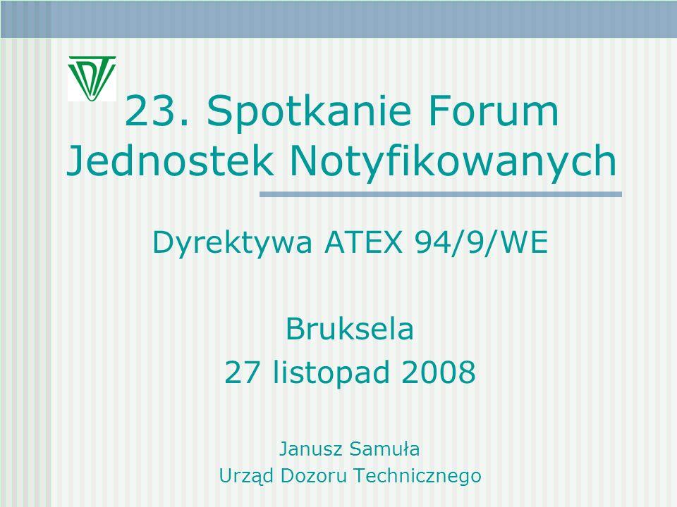 23. Spotkanie Forum Jednostek Notyfikowanych Dyrektywa ATEX 94/9/WE Bruksela 27 listopad 2008 Janusz Samuła Urząd Dozoru Technicznego