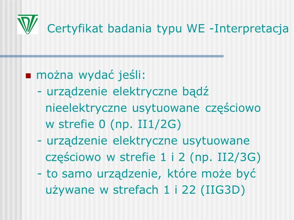 Certyfikat badania typu WE -Interpretacja można wydać jeśli: - urządzenie elektryczne bądź nieelektryczne usytuowane częściowo w strefie 0 (np. II1/2G