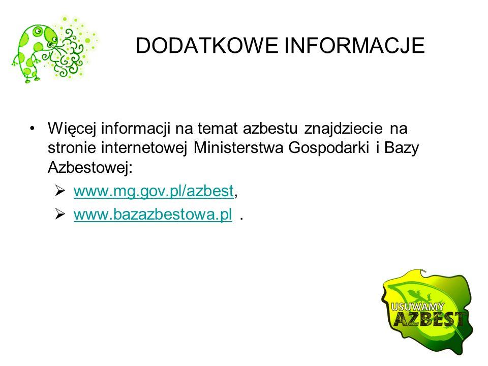 DODATKOWE INFORMACJE Więcej informacji na temat azbestu znajdziecie na stronie internetowej Ministerstwa Gospodarki i Bazy Azbestowej: www.mg.gov.pl/azbest,www.mg.gov.pl/azbest www.bazazbestowa.pl.www.bazazbestowa.pl