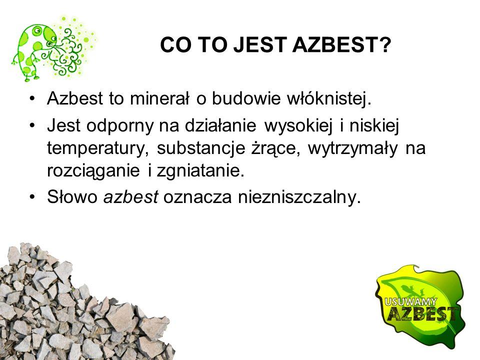 CO TO JEST AZBEST? Azbest to minerał o budowie włóknistej. Jest odporny na działanie wysokiej i niskiej temperatury, substancje żrące, wytrzymały na r