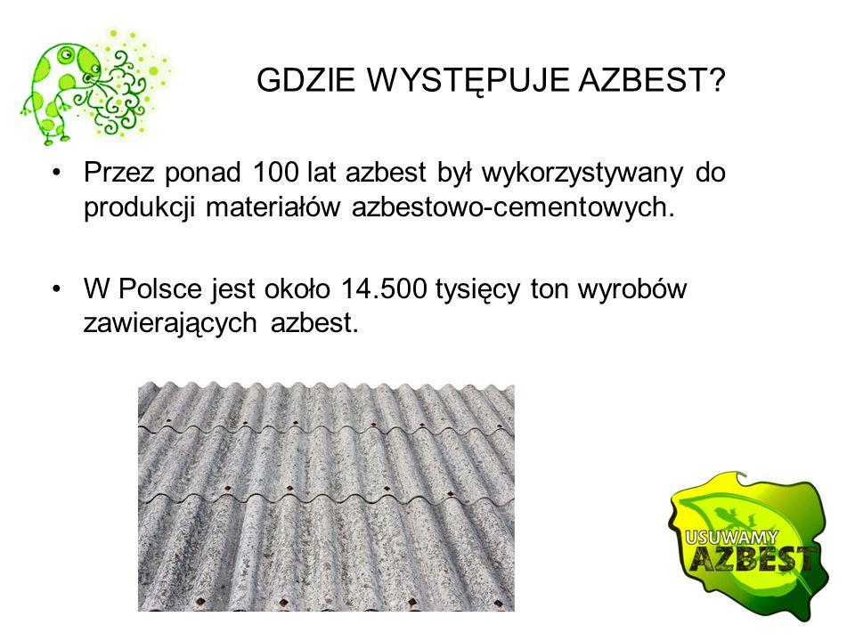 GDZIE WYSTĘPUJE AZBEST? Przez ponad 100 lat azbest był wykorzystywany do produkcji materiałów azbestowo-cementowych. W Polsce jest około 14.500 tysięc