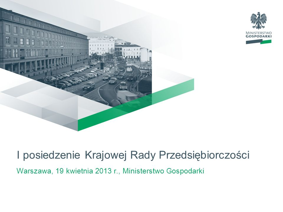 I posiedzenie Krajowej Rady Przedsiębiorczości Warszawa, 19 kwietnia 2013 r., Ministerstwo Gospodarki