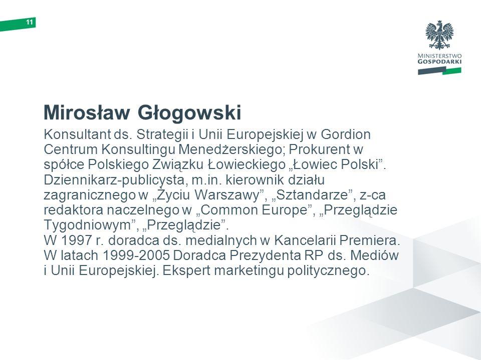 11 Mirosław Głogowski Konsultant ds. Strategii i Unii Europejskiej w Gordion Centrum Konsultingu Menedżerskiego; Prokurent w spółce Polskiego Związku