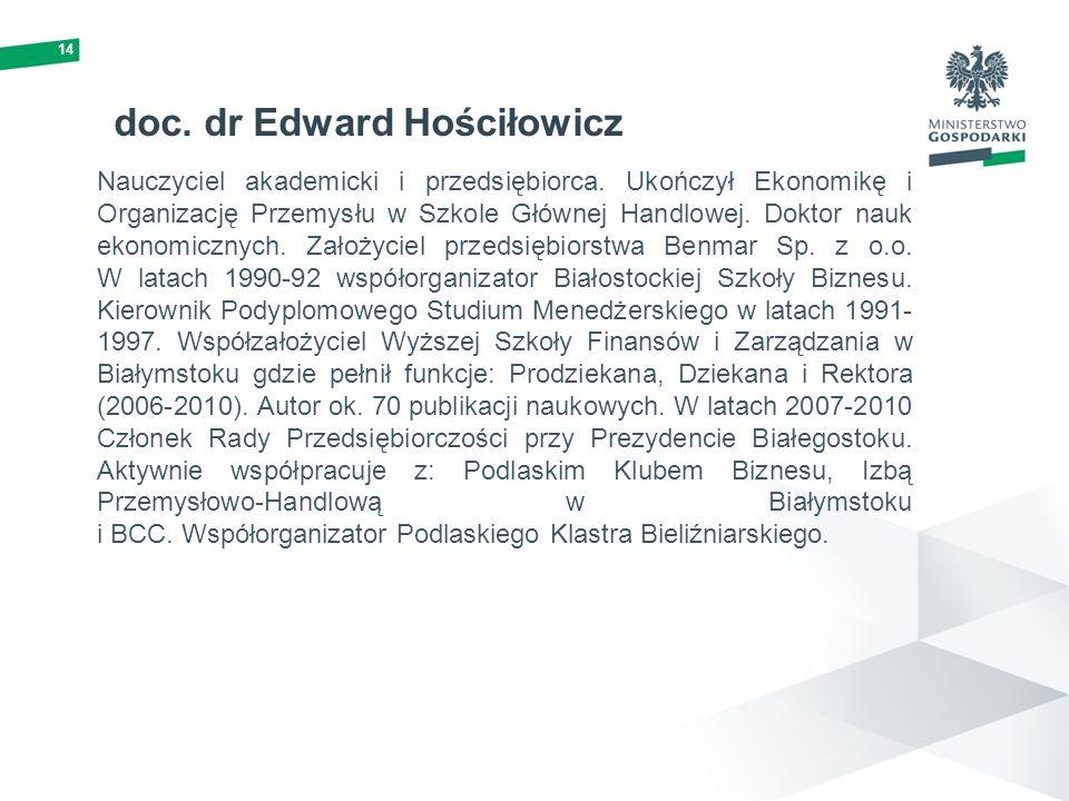 14 doc. dr Edward Hościłowicz Nauczyciel akademicki i przedsiębiorca. Ukończył Ekonomikę i Organizację Przemysłu w Szkole Głównej Handlowej. Doktor na