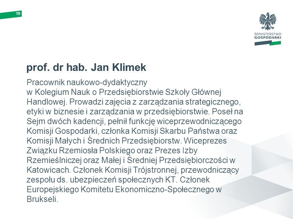 18 prof. dr hab. Jan Klimek Pracownik naukowo-dydaktyczny w Kolegium Nauk o Przedsiębiorstwie Szkoły Głównej Handlowej. Prowadzi zajęcia z zarządzania
