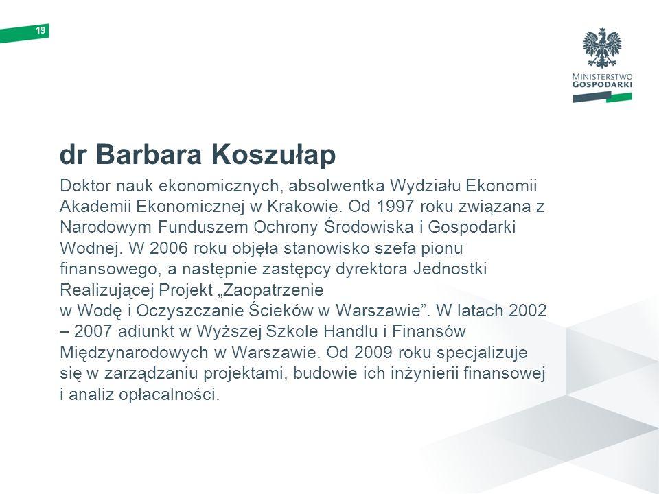 19 dr Barbara Koszułap Doktor nauk ekonomicznych, absolwentka Wydziału Ekonomii Akademii Ekonomicznej w Krakowie. Od 1997 roku związana z Narodowym Fu