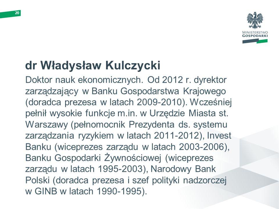 20 dr Władysław Kulczycki Doktor nauk ekonomicznych. Od 2012 r. dyrektor zarządzający w Banku Gospodarstwa Krajowego (doradca prezesa w latach 2009-20