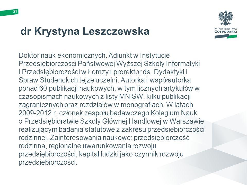 21 dr Krystyna Leszczewska Doktor nauk ekonomicznych. Adiunkt w Instytucie Przedsiębiorczości Państwowej Wyższej Szkoły Informatyki i Przedsiębiorczoś