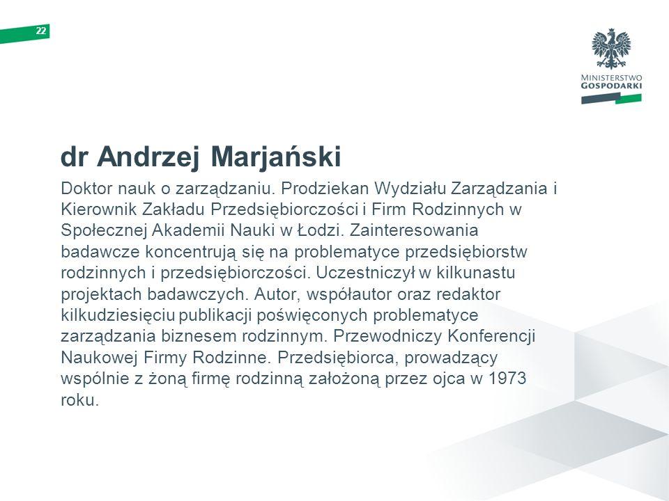 22 dr Andrzej Marjański Doktor nauk o zarządzaniu. Prodziekan Wydziału Zarządzania i Kierownik Zakładu Przedsiębiorczości i Firm Rodzinnych w Społeczn