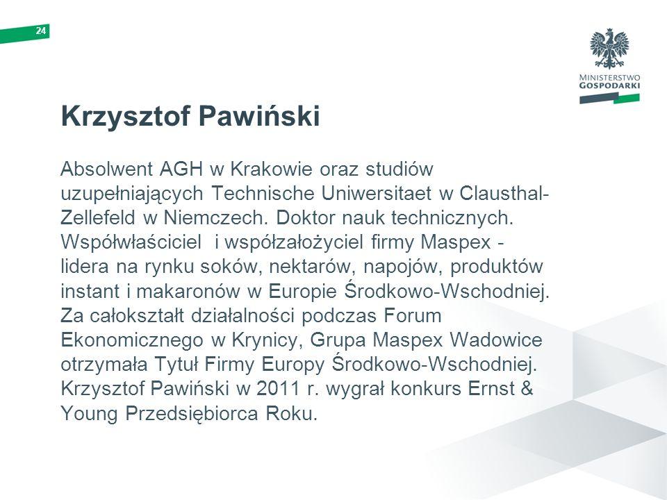 24 Krzysztof Pawiński Absolwent AGH w Krakowie oraz studiów uzupełniających Technische Uniwersitaet w Clausthal- Zellefeld w Niemczech. Doktor nauk te