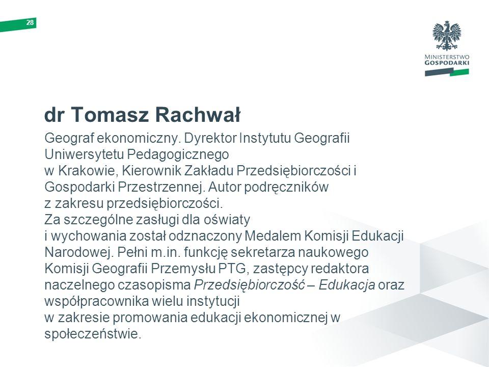 28 dr Tomasz Rachwał Geograf ekonomiczny. Dyrektor Instytutu Geografii Uniwersytetu Pedagogicznego w Krakowie, Kierownik Zakładu Przedsiębiorczości i