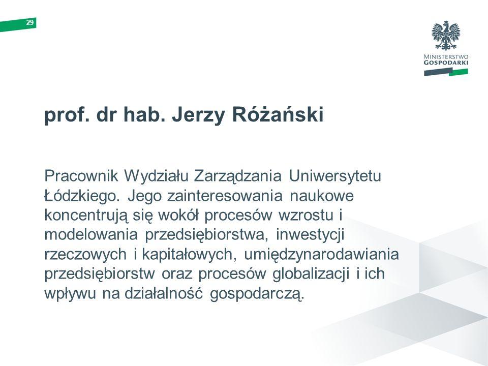 29 prof. dr hab. Jerzy Różański Pracownik Wydziału Zarządzania Uniwersytetu Łódzkiego. Jego zainteresowania naukowe koncentrują się wokół procesów wzr