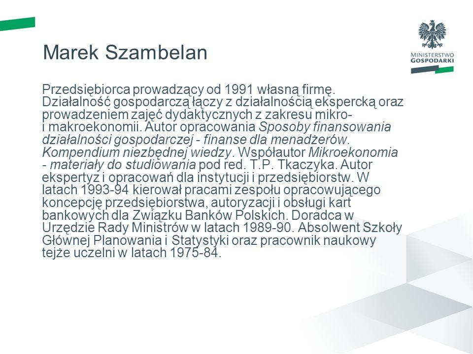 Marek Szambelan Przedsiębiorca prowadzący od 1991 własną firmę. Działalność gospodarczą łączy z działalnością ekspercką oraz prowadzeniem zajęć dydakt