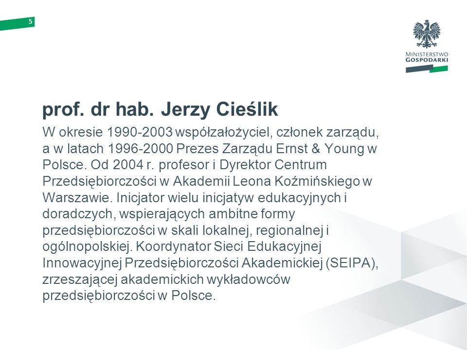 5 prof. dr hab. Jerzy Cieślik W okresie 1990-2003 współzałożyciel, członek zarządu, a w latach 1996-2000 Prezes Zarządu Ernst & Young w Polsce. Od 200