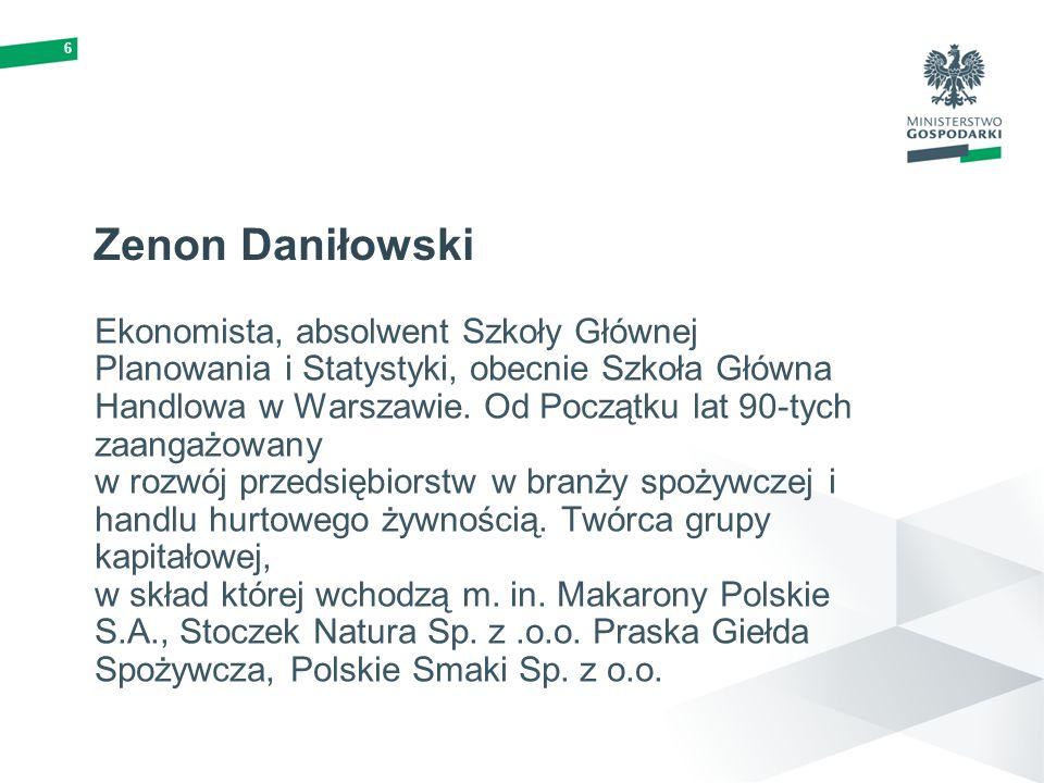 6 Zenon Daniłowski Ekonomista, absolwent Szkoły Głównej Planowania i Statystyki, obecnie Szkoła Główna Handlowa w Warszawie. Od Początku lat 90-tych z
