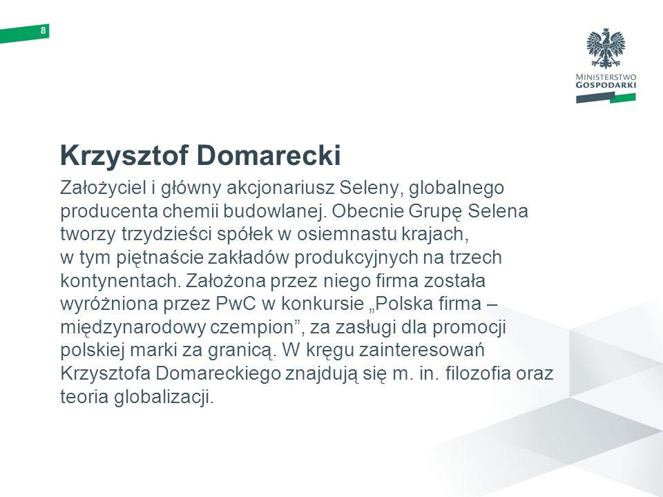 8 Krzysztof Domarecki Założyciel i główny akcjonariusz Seleny, globalnego producenta chemii budowlanej. Obecnie Grupę Selena tworzy trzydzieści spółek