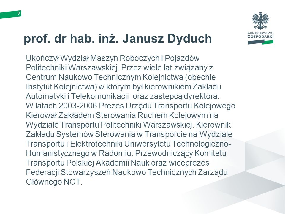 9 prof. dr hab. inż. Janusz Dyduch Ukończył Wydział Maszyn Roboczych i Pojazdów Politechniki Warszawskiej. Przez wiele lat związany z Centrum Naukowo