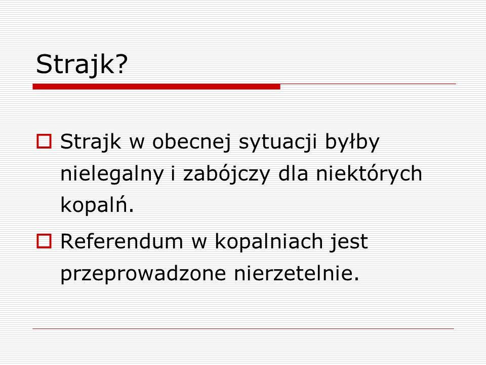 Strajk? Strajk w obecnej sytuacji byłby nielegalny i zabójczy dla niektórych kopalń. Referendum w kopalniach jest przeprowadzone nierzetelnie.