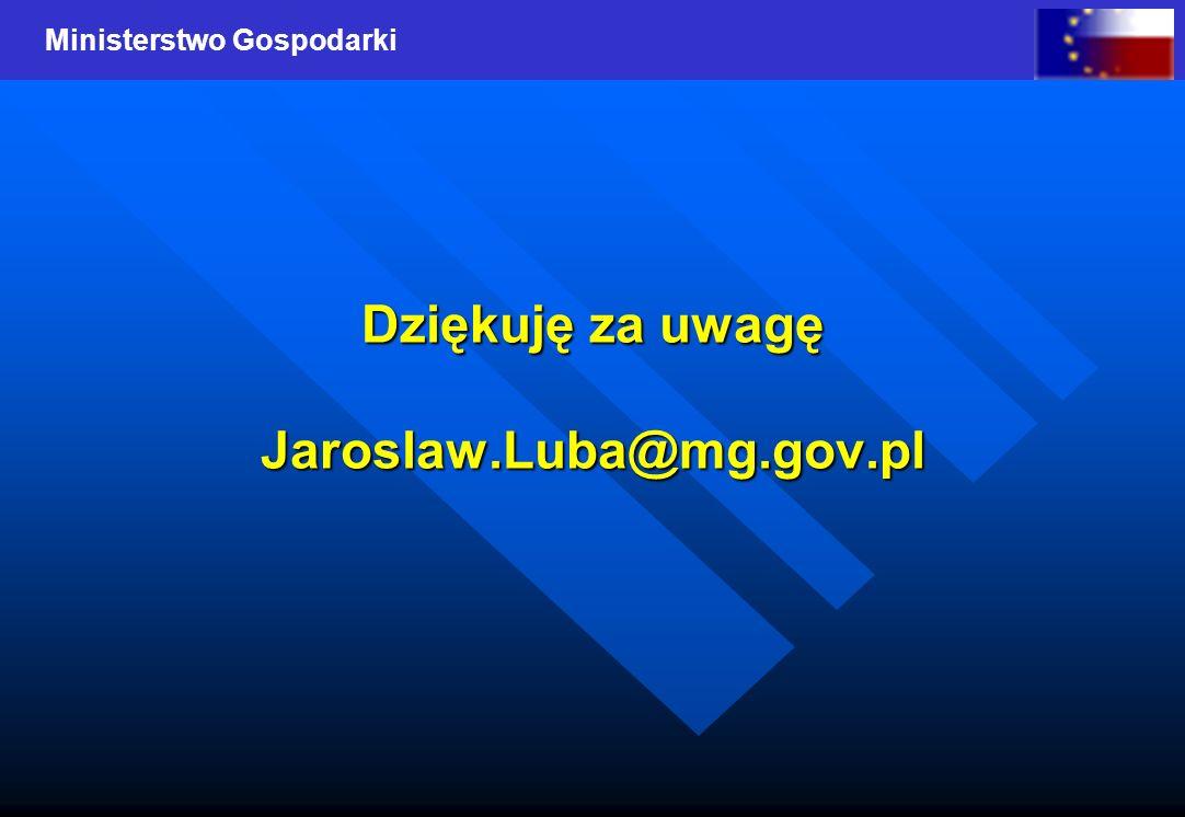 Ministerstwo Gospodarki Dziękuję za uwagę Jaroslaw.Luba@mg.gov.pl